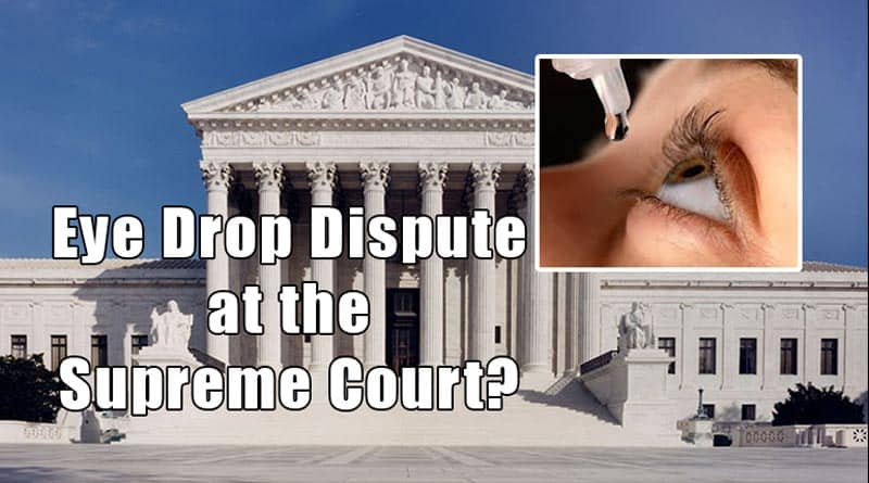 Drug Companies want Supreme Court to Hear Eye Drops Dispute